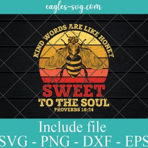 Kind Words Are Like Honey, Sweet To The Soul svg png eps and dxf file, Proverbs 16:24, Silhouette and Cricut