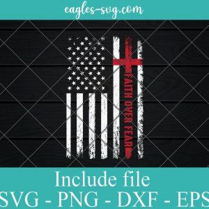 Faith Over Fear Cross Flag America svg, Christian Cross Jesus svg cricut silhouette