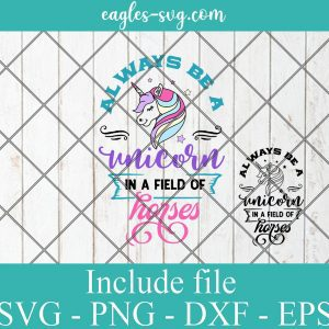 Always Be a Unicorn In A Field Of Horse SVG PNG DXF EPS Cricut Silhouette