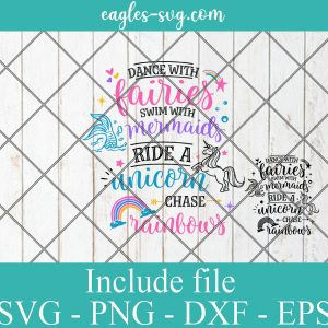 Dance with Fairies, Swim with Mermaid, Ride a Unicorn Chase Rainbow SVG PNG DXF EPS Cricut Silhouette