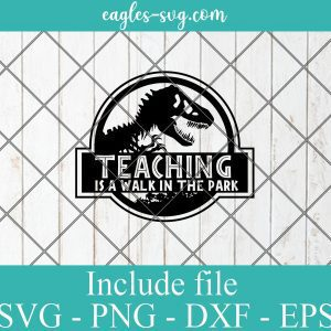 Jurassic park teaching is a walk in the park SVG PNG DXF Cricut Silhouette