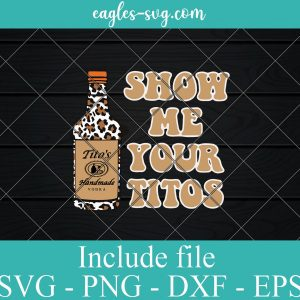 Show Me Your Tito's, Love Tito's Svg, Leopard Bottle Handmade Vodka Svg