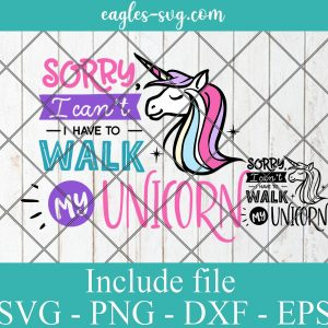 Sorry I can't I have to walk my unicorn SVG PNG DXF EPS Cricut Silhouette