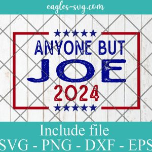 Anyone But Joe Biden 2024 Svg Png Dxf Cricut Silhouette, 2024 presidential election svg