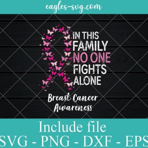 Breast Cancer Awareness Butterfly Pink Ribbon Svg, In This Family No One Fights Alone Svg