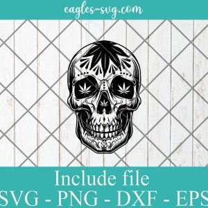 Cannabis Sugar Skull SVG, Day Of The Dead SVG Stoner Cutting File Clipart Vector Png Ai