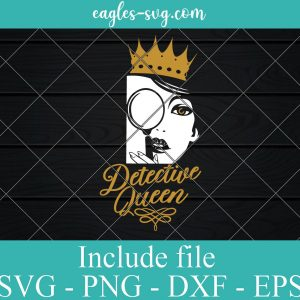 Detective Queen Svg, Detective True Crime and Chill Detective Murder Show Spy Svg Png Cricut