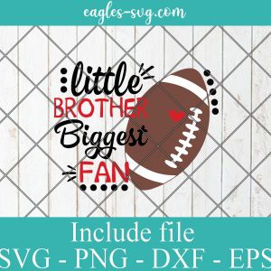 Little Brother Biggest Fan Football Svg, Football Cheer Svg, Football Bro, Boy Football Shirt Svg for Cricut & Silhouette, Png