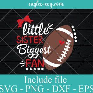Little Sister Biggest Fan Football Svg, Girl Football Shirt Svg, Cheer Sister Svg Files for Cricut & Silhouette, Png, Ai