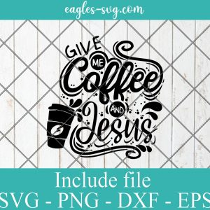 Give Me Coffee and Jesus svg, Christian Sublimation, Coffee svg, Jesus svg, Coffee & Jesus svg, Shirt Ideas, Svg Files For Cricut