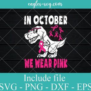 Dinosaur In October We Wear Pink Svg Breast Cancer Awareness Toddler Kids Svg Png Cricut