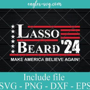 Lasso Beard 2024 Svg, Ted Lasso 2024 Svg, Lasso Beard for President Cricut