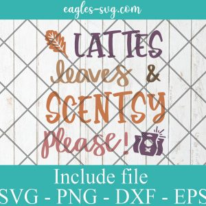 Lattes Leaves and Scentsy Please Svg, Autumn Svg, Girl Quote Svg Cut File for Cricut & Silhouette, Png