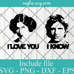 Star Wars Han Solo Princess Leia I Love You I Know SVG, Star wars Svg png ai cricut silhouette