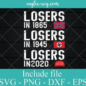 losers in 1865 losers in 1945 losers in 2020 Svg Png Ai, Anti Trump Svg