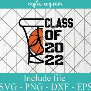 Class Of 2022 Graduation Basketball svg, senior 2022 svg, graduation svg, class of 2022 svg, senior class svg
