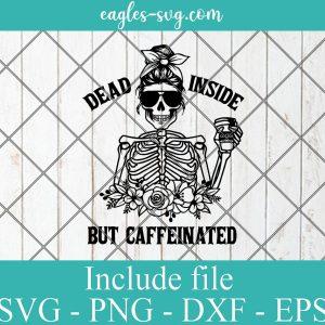 Dead Inside But Caffeinated Svg Skeleton Svg Halloween Svg Coffee Lover Svg Mom Skull Svg