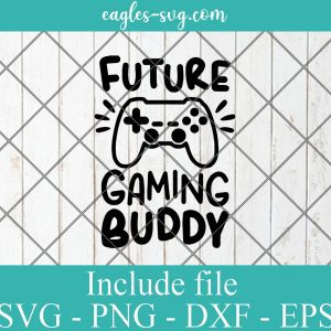 Future Gaming Buddy Svg, Baby Svg, Kids Cut Files, Video Games Svg, Png, New Baby Svg, Toddler Funny Saying Svg, Silhouette Cricut