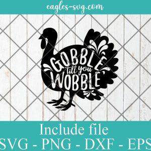 Gobble till you Wobble SVG, Thanksgiving Turkey SVG Png, Cricut, Silhouette Cut Files