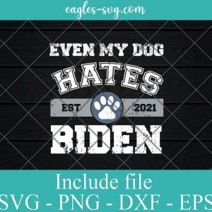 In 2021 Even My Dog Hates Biden Svg, Biden Sucks Svg, Anti Biden Svg for Cricut