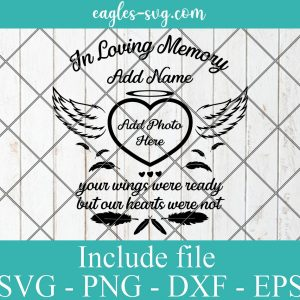 In Loving Memory Svg, Your Wings Were Ready But Our Hearts Were Not SVG Customized Memorial SVG, Sympathy Svg