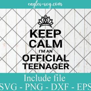 Keep Calm I'm An Official Teenager Svg, Birthday 13th Funny Girl Svg Png, Cricut, Silhouette Cut Files