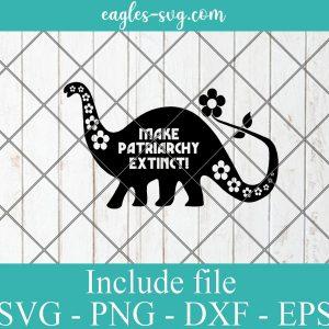 Make Patriarchy Extinct Svg Png for Cricut Silhouette, Feminism Dinosaur Svg