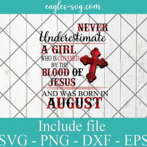 Never Underestimate A Woman Who Is Covered By The Blood Of Jesus And Was Born In August, Birthday Girl Svg, Png