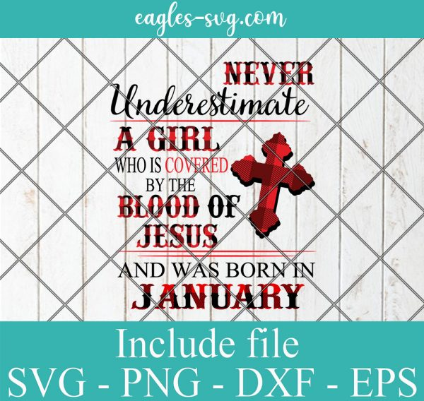 Never Underestimate A Woman Who Is Covered By The Blood Of Jesus And Was Born In January, Birthday Girl Svg, Png