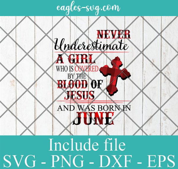 Never Underestimate A Woman Who Is Covered By The Blood Of Jesus And Was Born In June, Birthday Girl Svg, Png