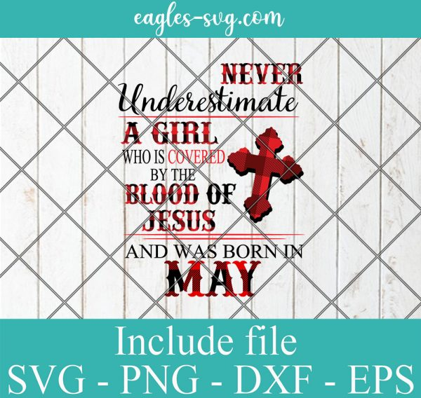 Never Underestimate A Woman Who Is Covered By The Blood Of Jesus And Was Born In May, Birthday Girl Svg, Png