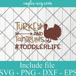 Turkey and Tantrums #Toddler Life SVG, Thanksgiving Turkey SVG Png, Cricut, Silhouette Cut Files