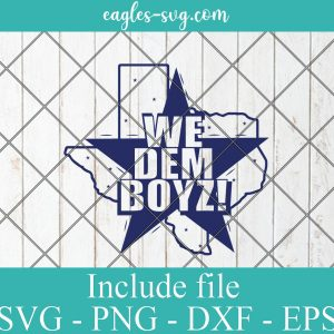We dem boyz Dallas Cowboy Svg, Png files for Cricut, texas map svg